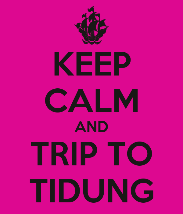 KEEP CALM AND TRIP TO TIDUNG