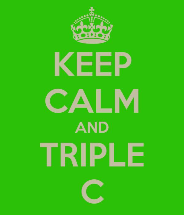 KEEP CALM AND TRIPLE C