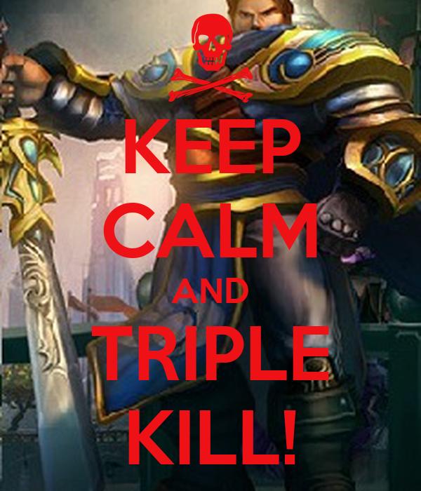 KEEP CALM AND TRIPLE KILL!