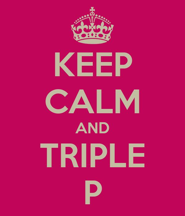 KEEP CALM AND TRIPLE P