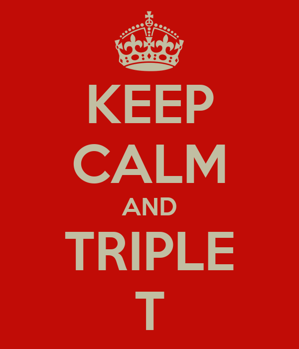 KEEP CALM AND TRIPLE T