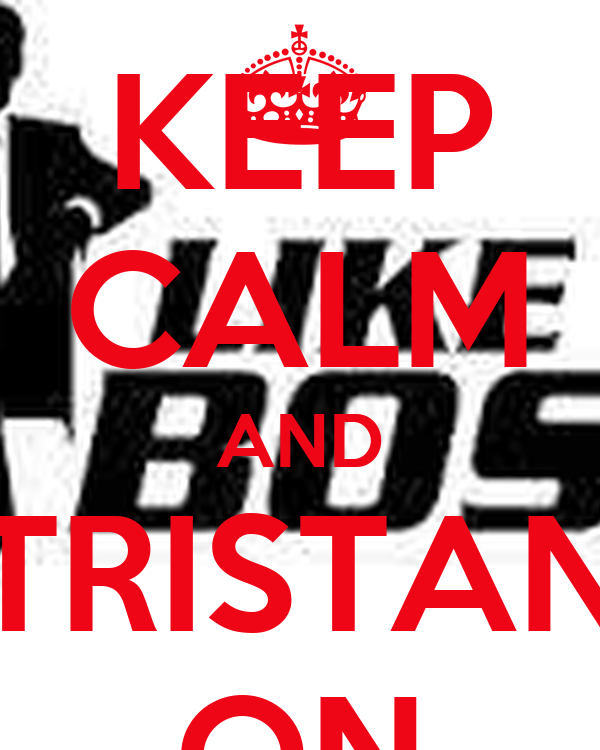 KEEP CALM AND TRISTAN ON