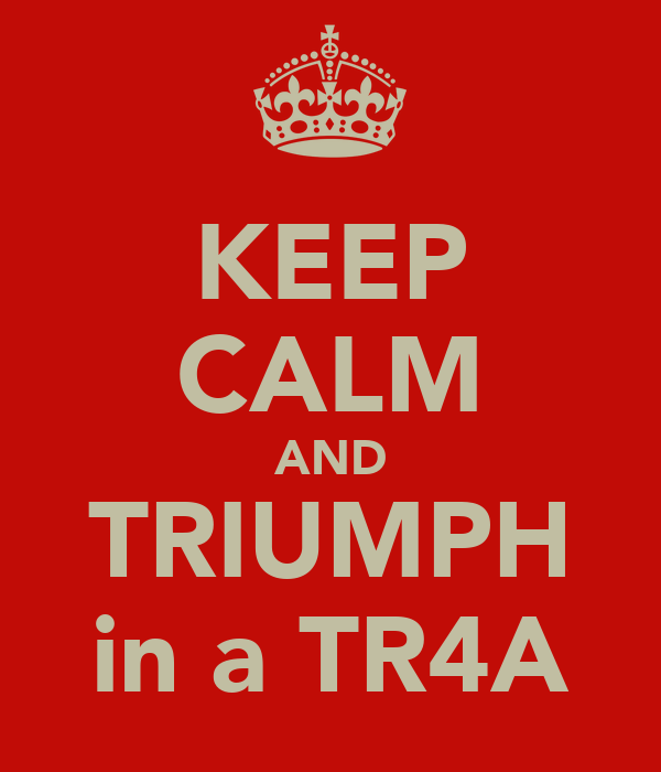 KEEP CALM AND TRIUMPH in a TR4A