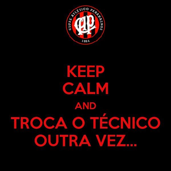 KEEP CALM AND TROCA O TÉCNICO OUTRA VEZ...