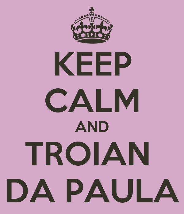 KEEP CALM AND TROIAN  DA PAULA