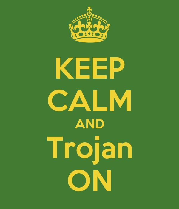 KEEP CALM AND Trojan ON