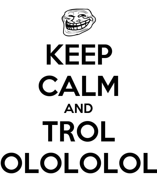 KEEP CALM AND TROL OLOLOLOL