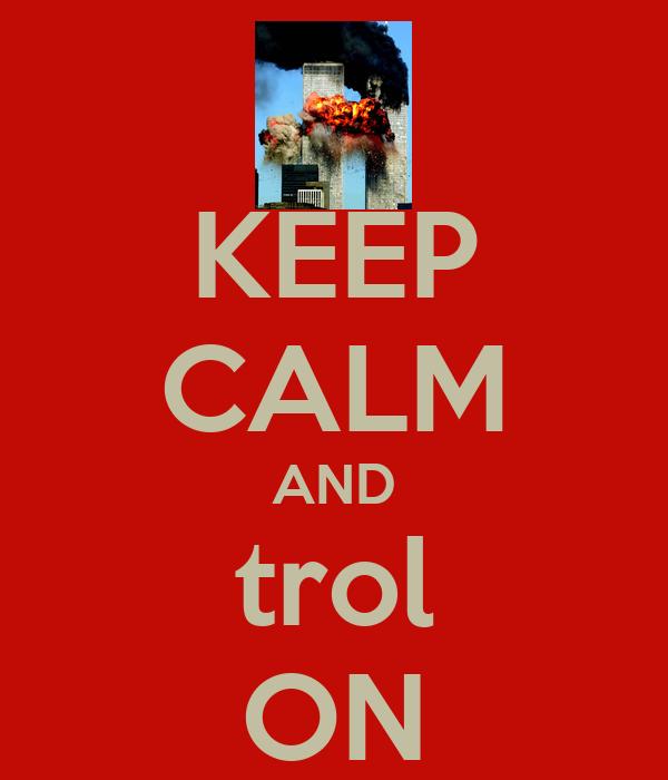 KEEP CALM AND trol ON