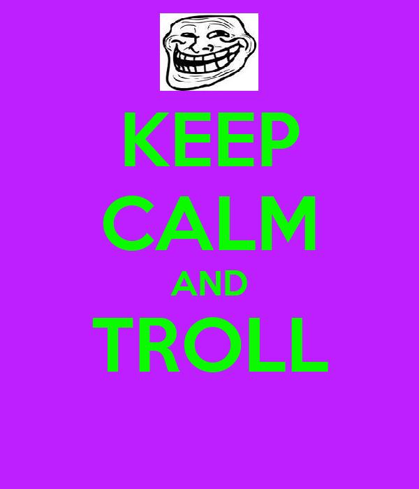 KEEP CALM AND TROLL