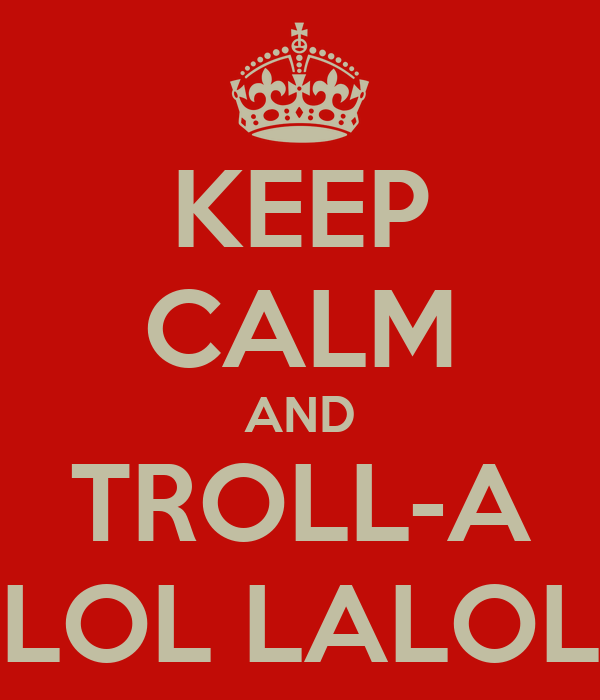 KEEP CALM AND TROLL-A LOL LALOL