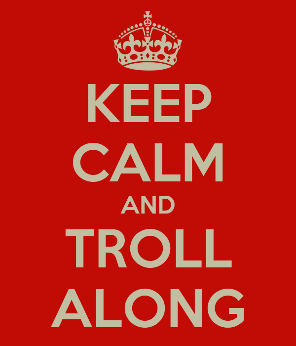 KEEP CALM AND TROLL ALONG