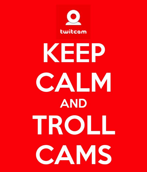 KEEP CALM AND TROLL CAMS