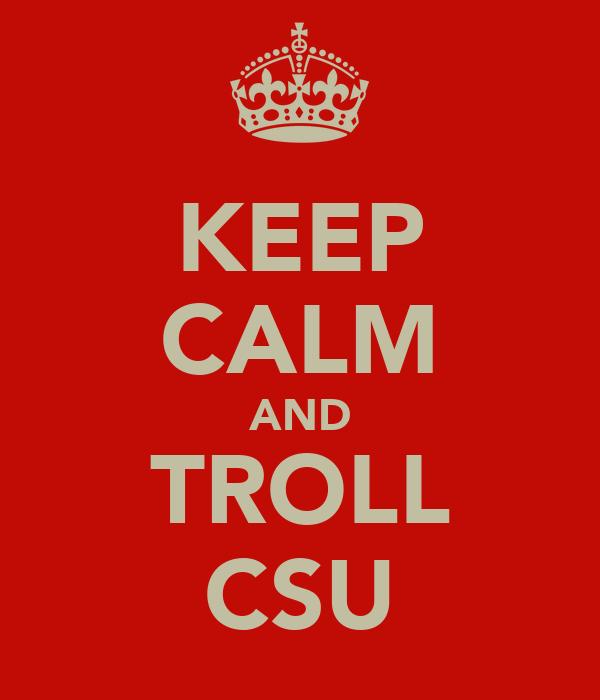 KEEP CALM AND TROLL CSU