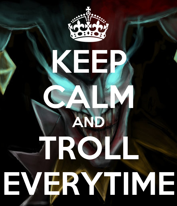KEEP CALM AND TROLL EVERYTIME