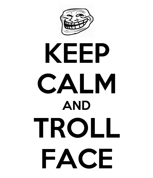 KEEP CALM AND TROLL FACE