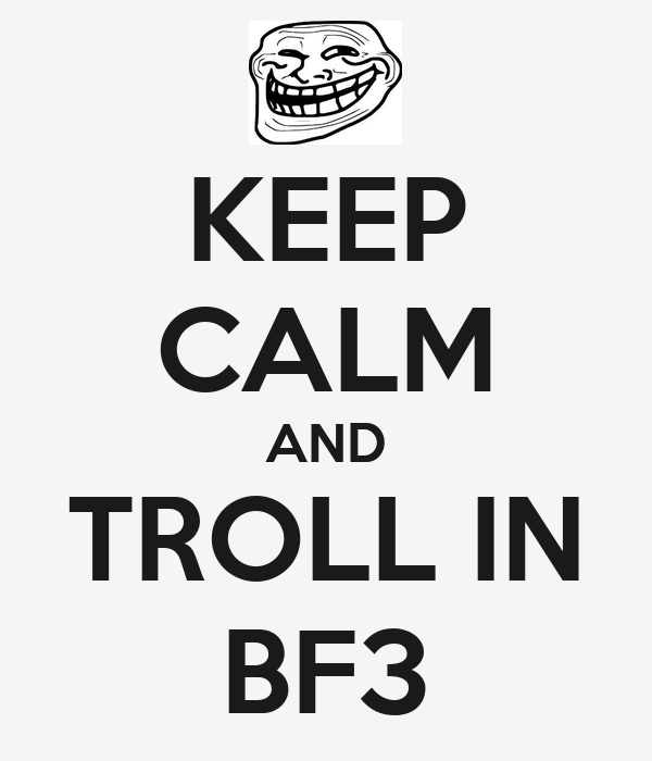 KEEP CALM AND TROLL IN BF3