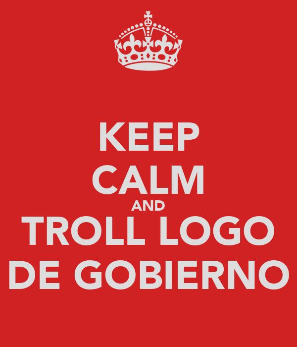KEEP CALM AND TROLL LOGO DE GOBIERNO