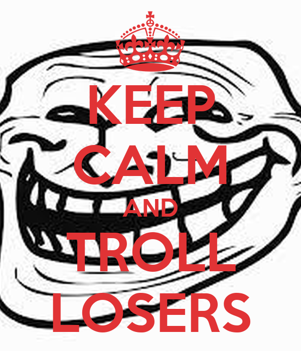 KEEP CALM AND TROLL LOSERS