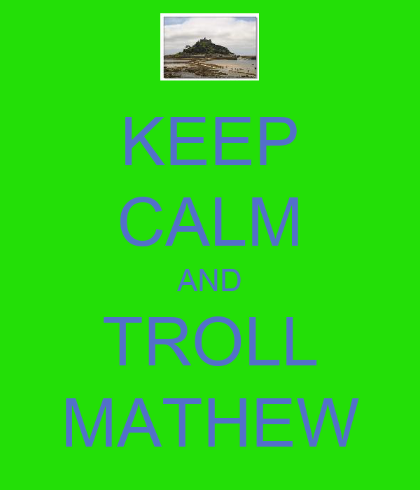 KEEP CALM AND TROLL MATHEW
