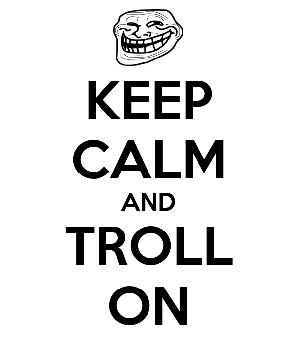 KEEP CALM AND TROLL ON