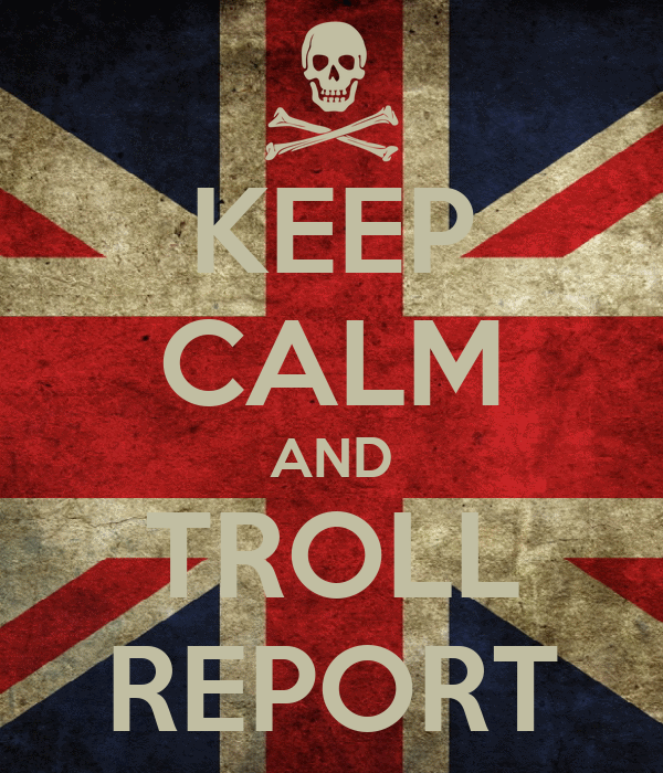 KEEP CALM AND TROLL REPORT