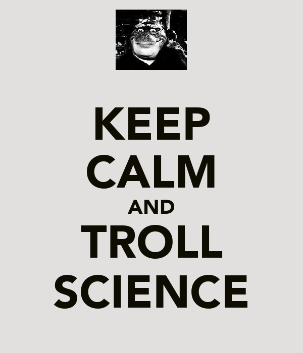 KEEP CALM AND TROLL SCIENCE