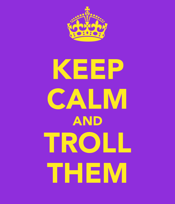 KEEP CALM AND TROLL THEM