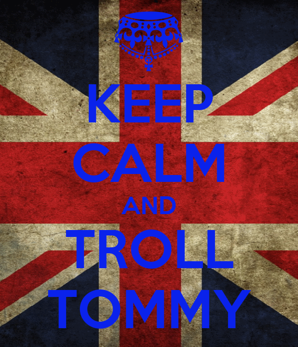 KEEP CALM AND TROLL TOMMY