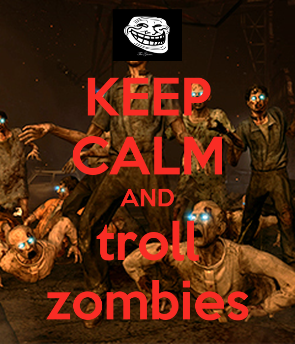 KEEP CALM AND troll zombies