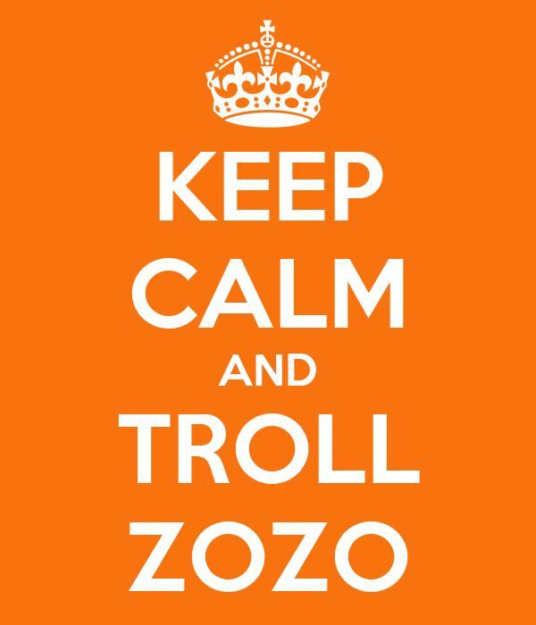 KEEP CALM AND TROLL ZOZO