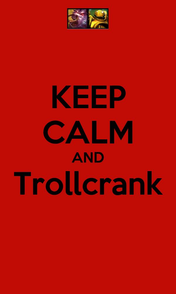 KEEP CALM AND Trollcrank