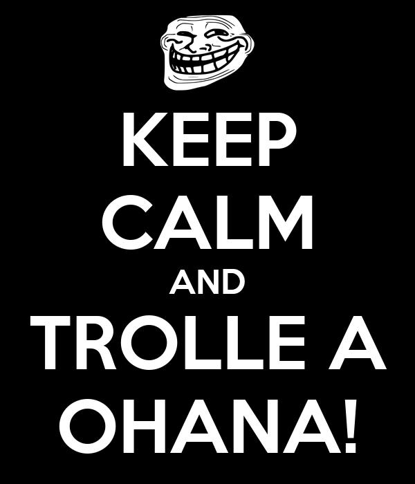 KEEP CALM AND TROLLE A OHANA!