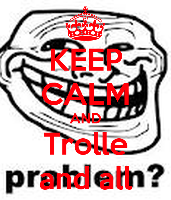 KEEP CALM AND Trolle and all
