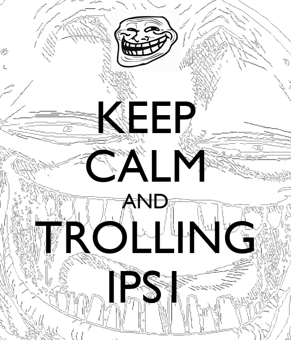 KEEP CALM AND TROLLING IPS1