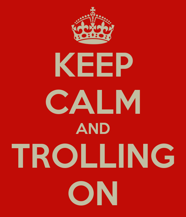 KEEP CALM AND TROLLING ON