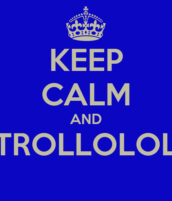 KEEP CALM AND TROLLOLOL
