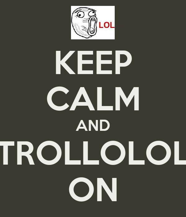 KEEP CALM AND TROLLOLOL ON