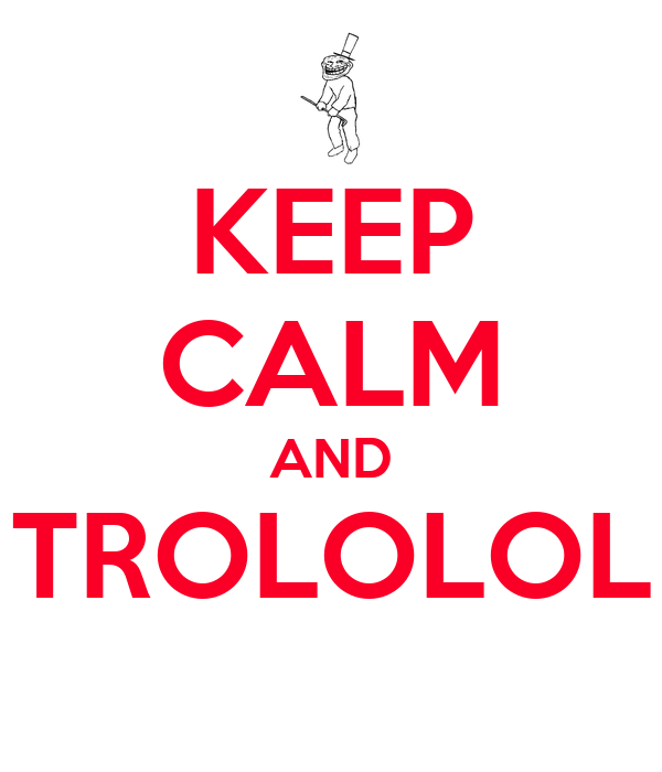 KEEP CALM AND TROLOLOL