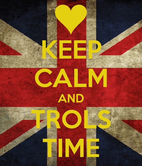 KEEP CALM AND TROLS TIME