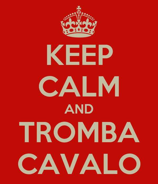 KEEP CALM AND TROMBA CAVALO
