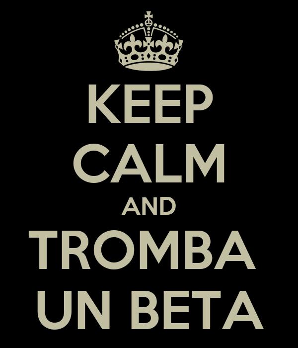 KEEP CALM AND TROMBA  UN BETA
