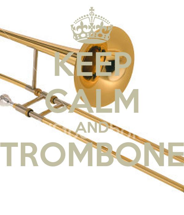 KEEP CALM AND TROMBONE