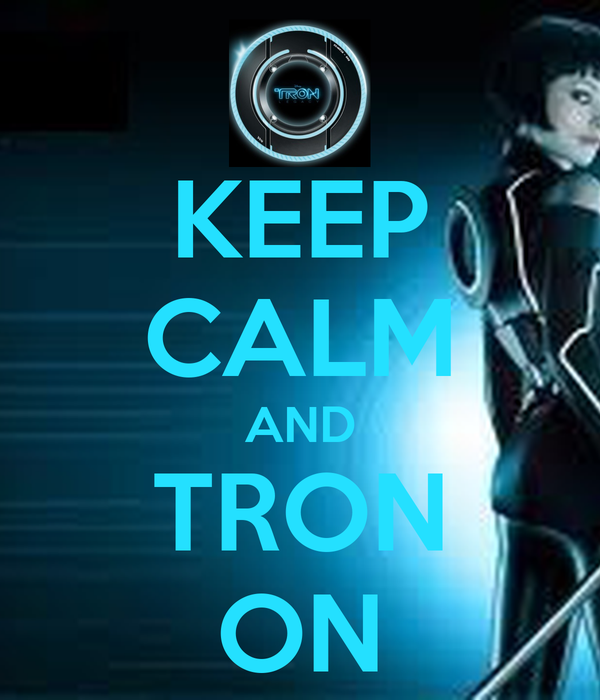KEEP CALM AND TRON ON