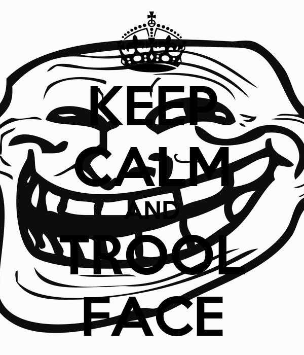 KEEP CALM AND TROOL FACE
