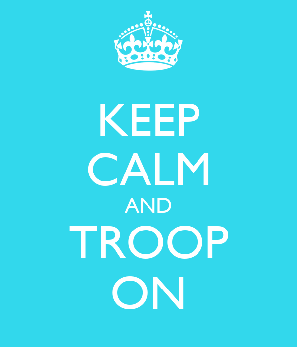KEEP CALM AND TROOP ON