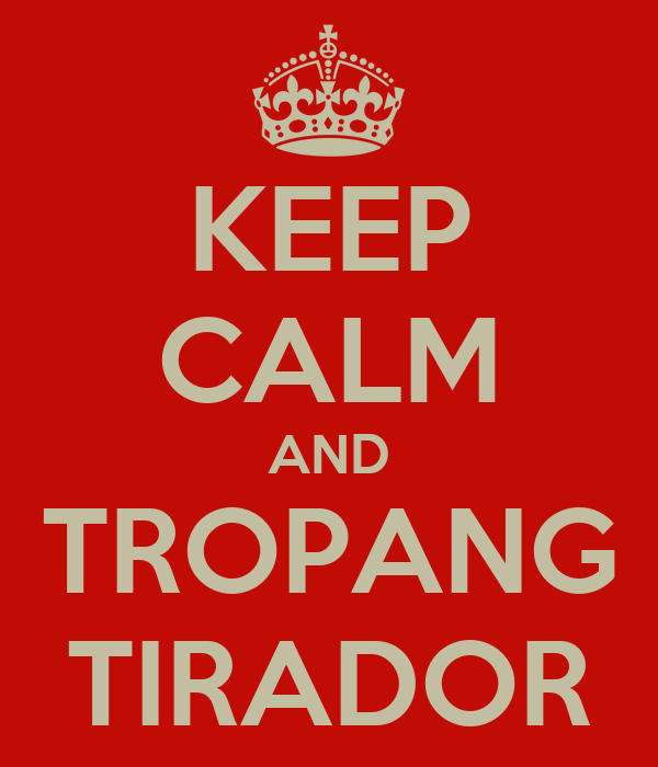 KEEP CALM AND TROPANG TIRADOR