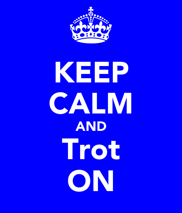 KEEP CALM AND Trot ON