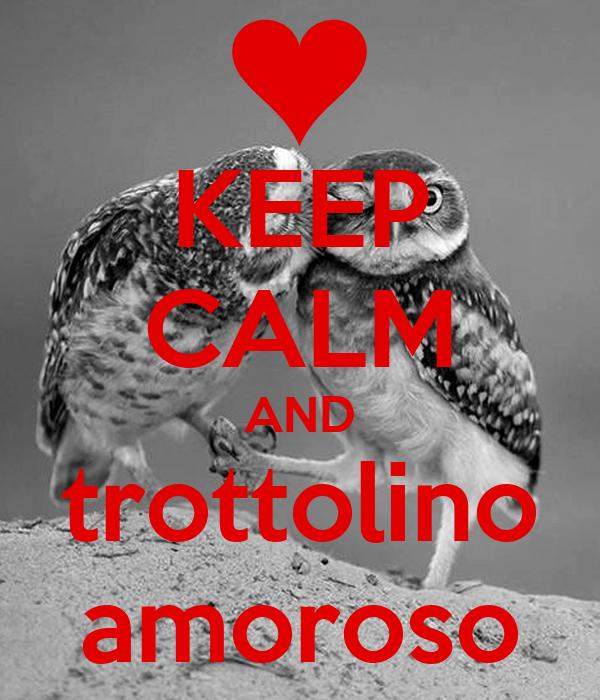 KEEP CALM AND trottolino amoroso