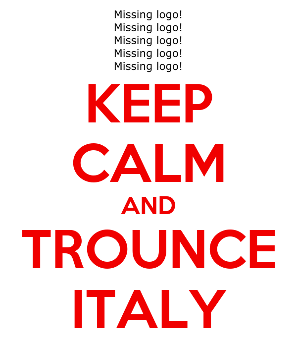 KEEP CALM AND TROUNCE ITALY