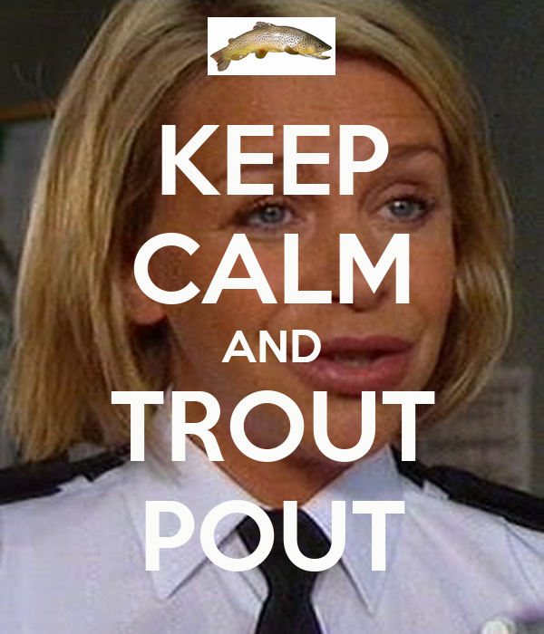 KEEP CALM AND TROUT POUT